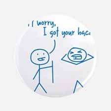 "Unique Funny I Got Your Back Stick Fig 3.5"" Button"