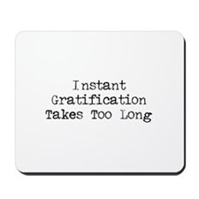 Instant Gratification Takes Too Long Mousepad