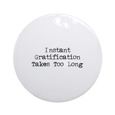 Instant Gratification Takes Too Long Ornament (Rou