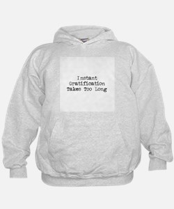 Instant Gratification Takes Too Long Hoodie
