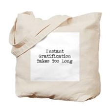 Instant Gratification Takes Too Long Tote Bag