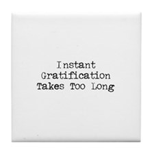 Instant Gratification Takes Too Long Tile Coaster
