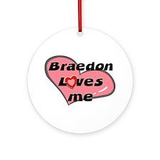 braedon loves me  Ornament (Round)