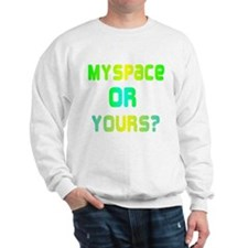 Myspace of Yours Sweatshirt