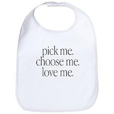 """""""Pick Me, Choose Me, Love Me"""" Bib"""
