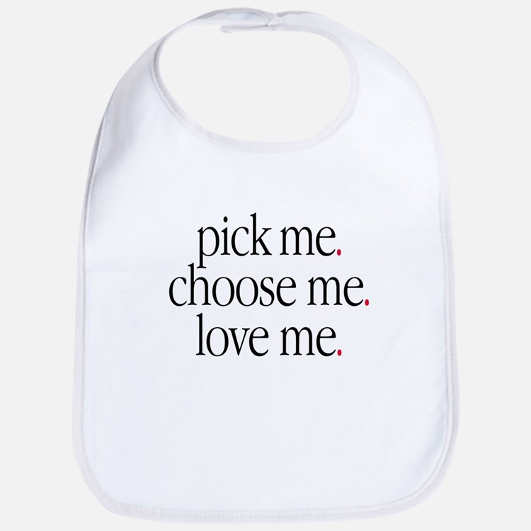 """Pick Me, Choose Me, Love Me"" Bib"