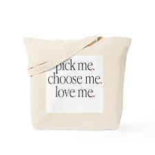 """Pick Me, Choose Me, Love Me"" Tote Bag"