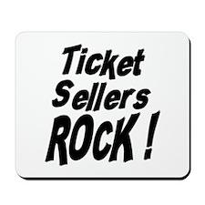 Ticket Sellers Rock ! Mousepad