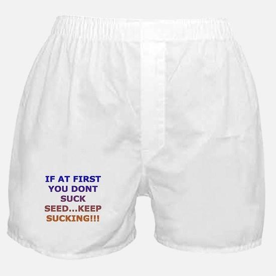 SUCK SEED..KEEP SUCKING2 Boxer Shorts
