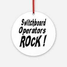 Switchboard Operators Rock ! Ornament (Round)