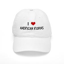 I Love American Robins Baseball Cap