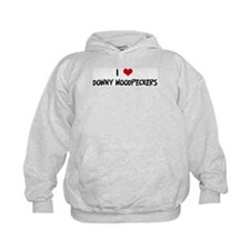 I Love Downy Woodpeckers Hoodie