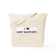 I Love Downy Woodpeckers Tote Bag