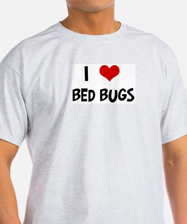 I Love Bed Bugs T-Shirt