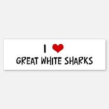 I Love Great White Sharks Bumper Bumper Bumper Sticker
