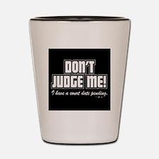 dont judge me  Shot Glass