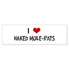 I Love Naked Mole-Rats Bumper Car Car Sticker