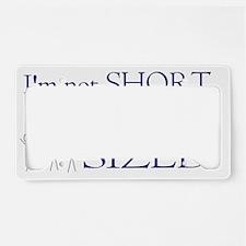 Im not short Im fun-sized License Plate Holder