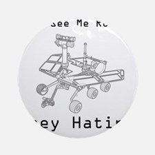 Mars Rover They See Me Rovin They H Round Ornament