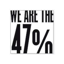 """We are the 47 percent Square Sticker 3"""" x 3"""""""