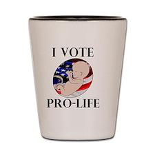 I Vote Pro-Life Shot Glass