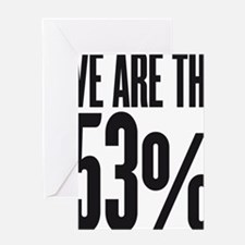 We are the 53 percent Greeting Card