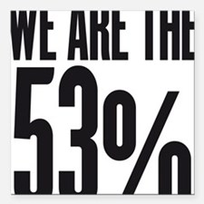 "We are the 53 percent Square Car Magnet 3"" x 3"""