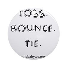 Toss. Bounce. Tie. Round Ornament