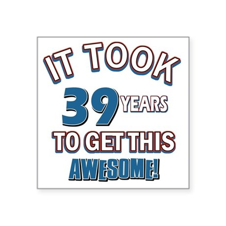 "Awesome 39 year old birthda Square Sticker 3"" x 3"""
