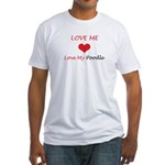 Love Me Love My Poodle Fitted T-Shirt
