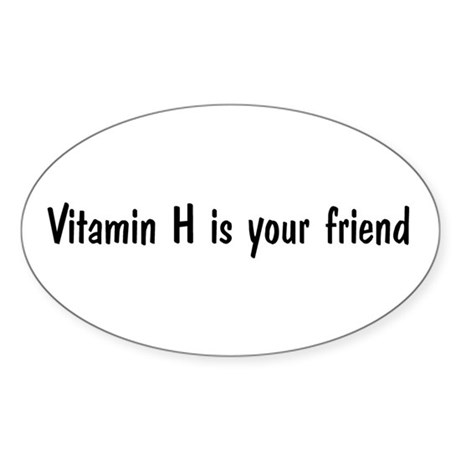 Vitamin H is your friend Oval Sticker