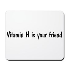 Vitamin H is your friend Mousepad
