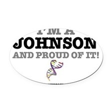 IM A JOHNSON - AND PROUD OF IT! Oval Car Magnet