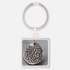 You Only Live Once Square Keychain
