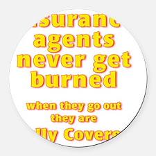 Insurance agents never get BURNED Round Car Magnet
