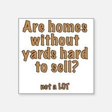 "Selling homes without yards Square Sticker 3"" x 3"""