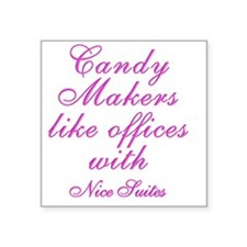 """Candy makers like to work i Square Sticker 3"""" x 3"""""""