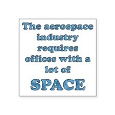 "Aerospace companies need lo Square Sticker 3"" x 3"""