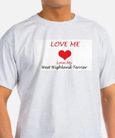 Love Me Love My West Highland T-Shirt