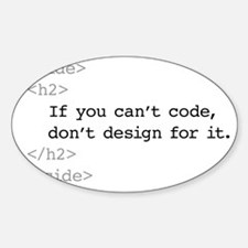 If you cant code, dont design for i Sticker (Oval)