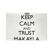 Keep Calm and trust Makayla Magnets