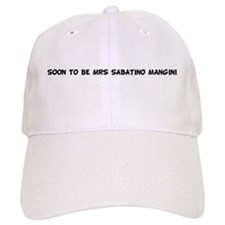 SOON TO BE MRS SABATINO MANGI Baseball Cap