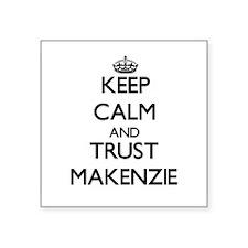 Keep Calm and trust Makenzie Sticker