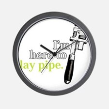 Im here to lay pipe Wall Clock