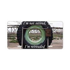I'm not retired, I'm retrea Aluminum License Plate