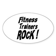 Fitness Trainers Rock ! Oval Decal