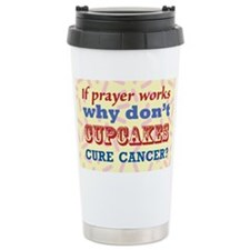 Why Dont Cupcakes Cure Cancer? Travel Mug