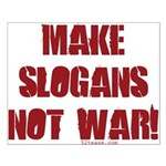 Make Slogans Not War Small Poster
