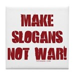 Make Slogans Not War Tile Coaster