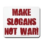 Make Slogans Not War Mousepad